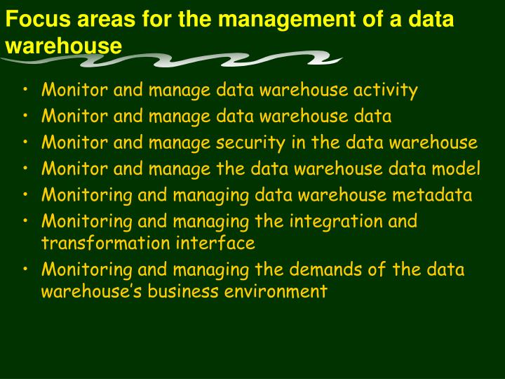 Focus areas for the management of a data warehouse