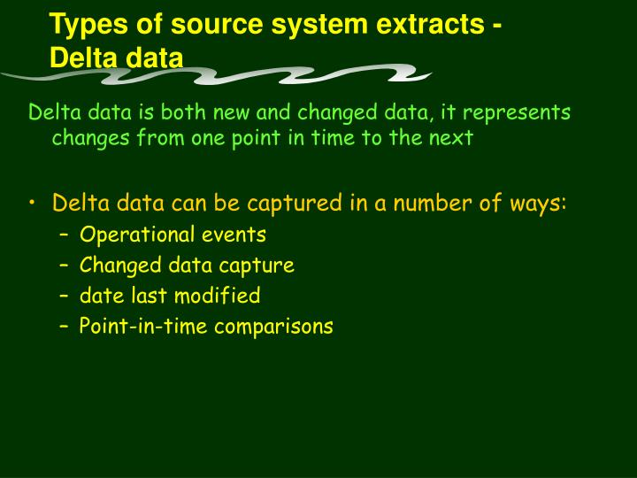 Types of source system extracts -  Delta data