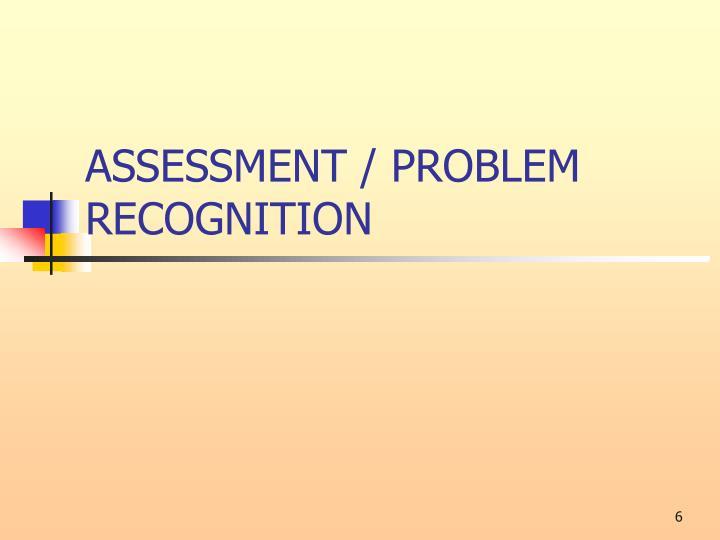 ASSESSMENT / PROBLEM RECOGNITION