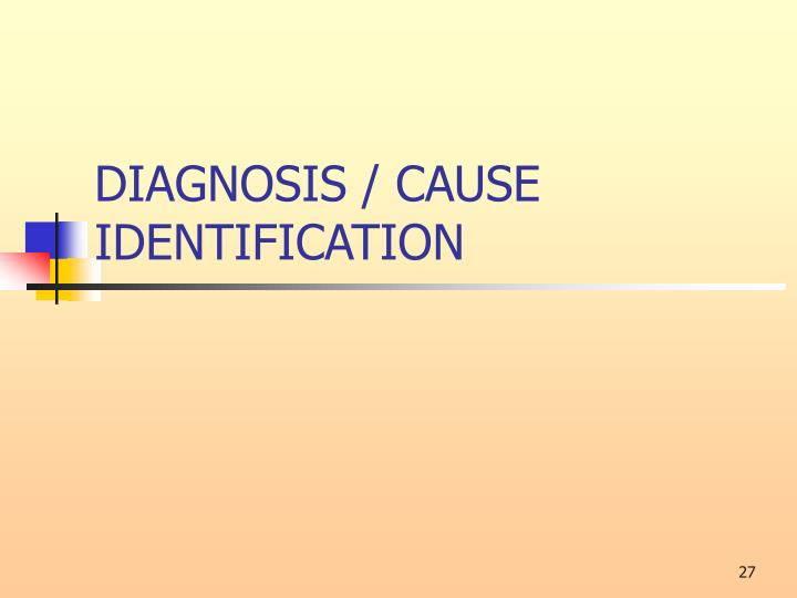 DIAGNOSIS / CAUSE IDENTIFICATION