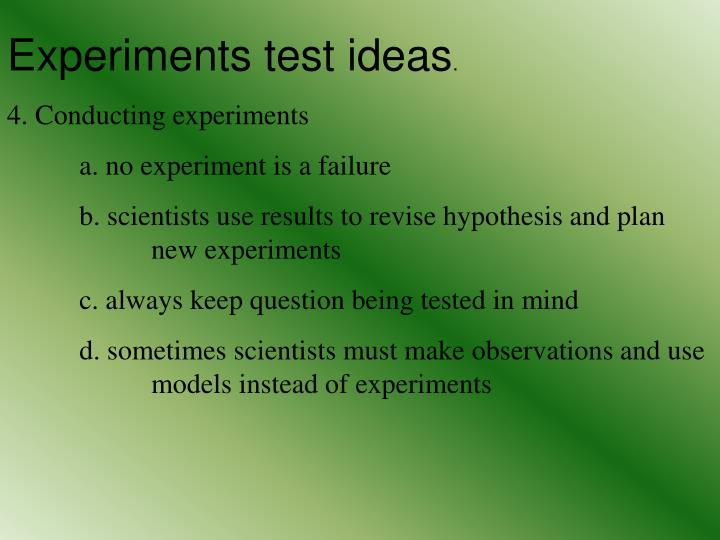 Experiments test ideas