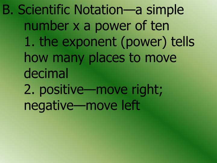 B. Scientific Notation—a simple 	number x a power of ten