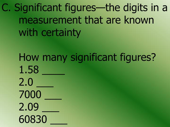 C. Significant figures—the digits in a 	measurement that are known 	with certainty