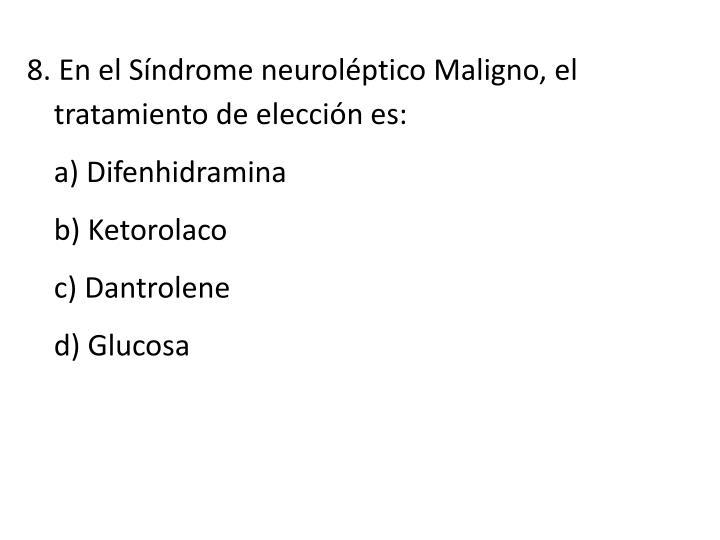 8. En el Síndrome neuroléptico Maligno, el tratamiento de elección es: