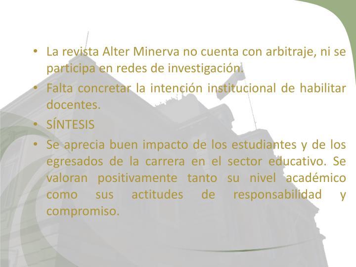 La revista Alter Minerva no cuenta con arbitraje, ni se participa en redes de investigación.