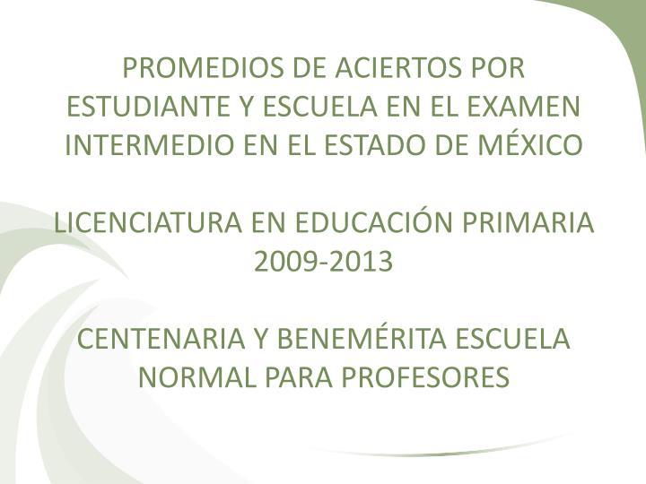 PROMEDIOS DE ACIERTOS POR ESTUDIANTE Y ESCUELA EN EL EXAMEN INTERMEDIO EN EL ESTADO DE MÉXICO