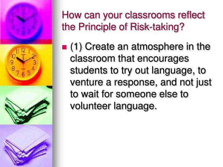 How can your classrooms reflect the Principle of Risk-taking?