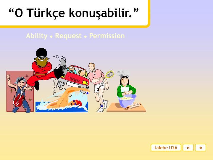 """""""O Türkçe konuşabilir."""""""