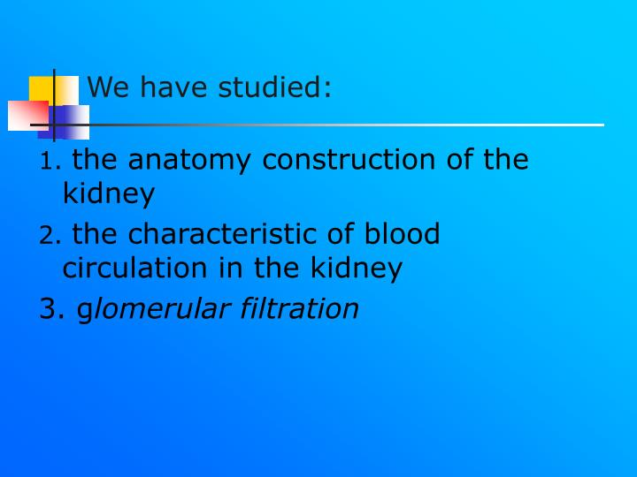 We have studied: