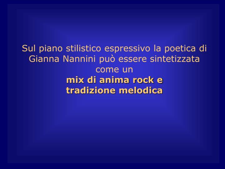 Sul piano stilistico espressivo la poetica di Gianna Nannini può essere sintetizzata come un