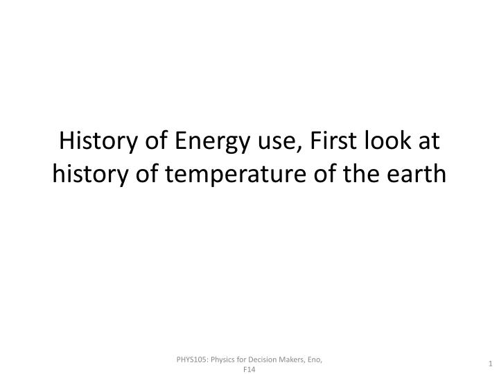 history of energy use first look at history of temperature of the earth