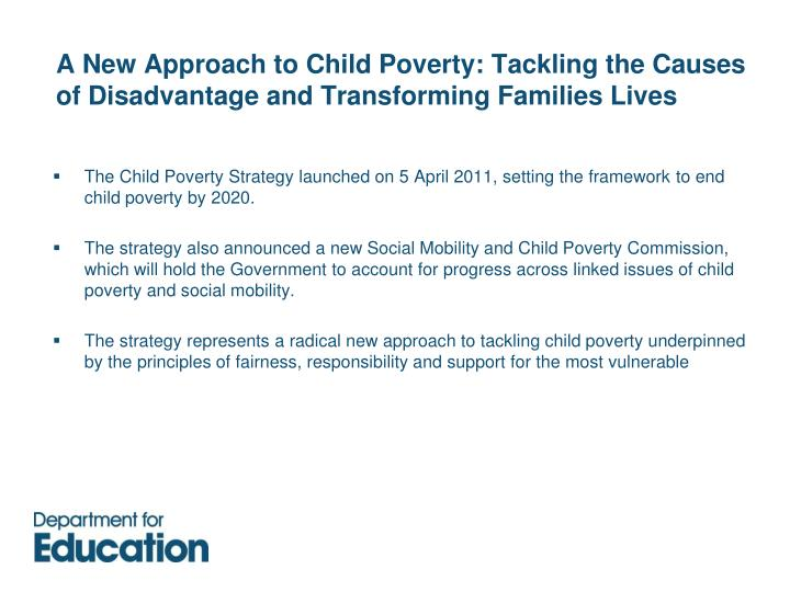 A New Approach to Child Poverty: Tackling the Causes of Disadvantage and Transforming Families Lives