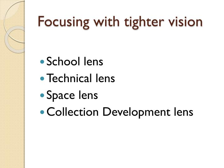 Focusing with tighter vision