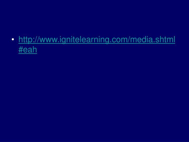 http://www.ignitelearning.com/media.shtml#eah