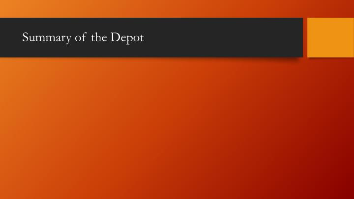 Summary of the Depot