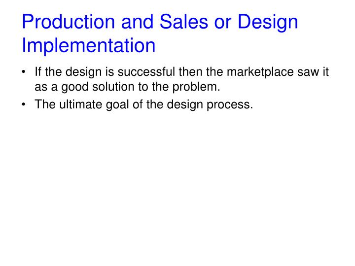 Production and Sales or Design Implementation