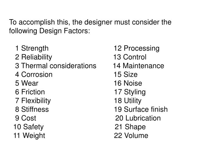 To accomplish this, the designer must consider the following Design Factors: