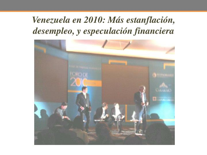 Venezuela en 2010: Más estanflación, desempleo, y especulación financiera