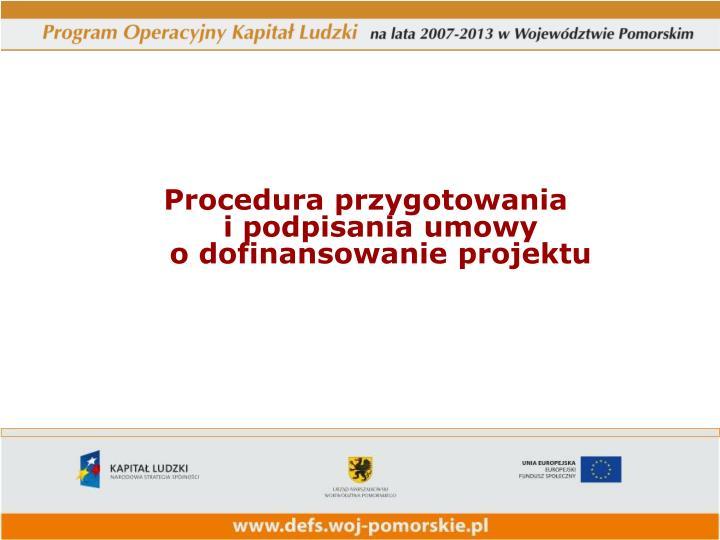 Procedura przygotowania                         i podpisania umowy                                o dofinansowanie projektu