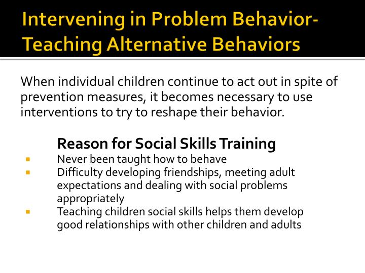 Intervening in Problem Behavior-Teaching Alternative Behaviors