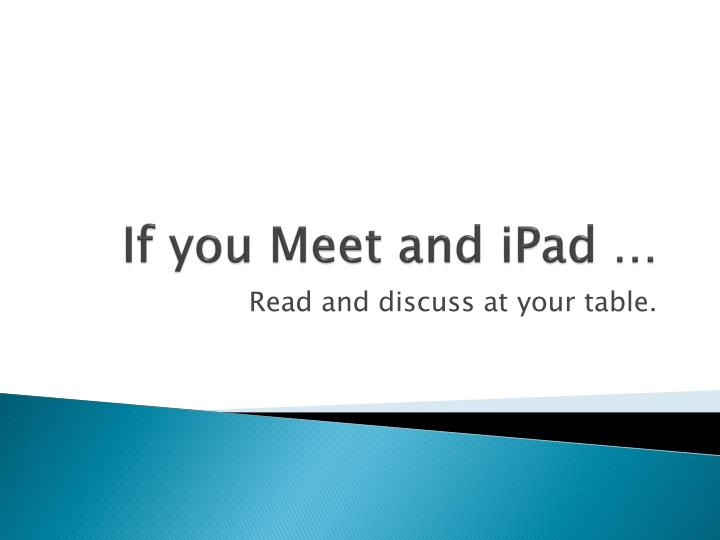If you Meet and iPad …
