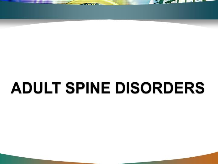 ADULT SPINE DISORDERS