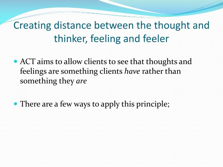 Creating distance between the thought and thinker, feeling and feeler