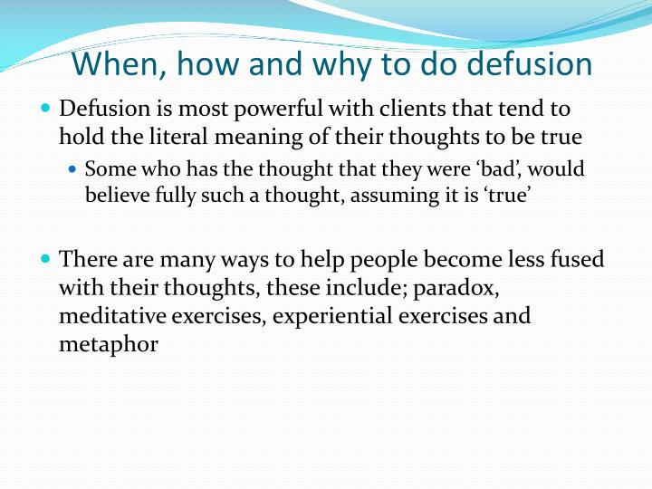When, how and why to do defusion