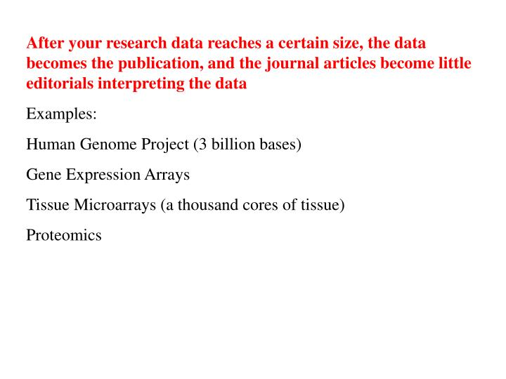 After your research data reaches a certain size, the data becomes the publication, and the journal articles become little editorials interpreting the data