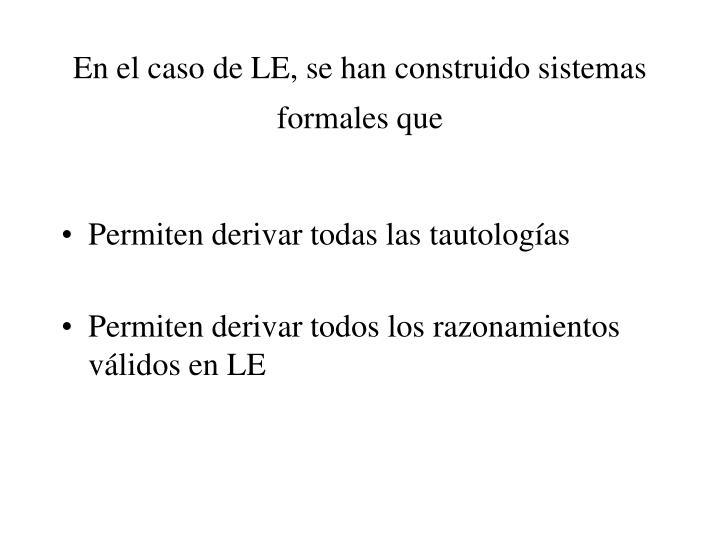 En el caso de LE, se han construido sistemas formales que