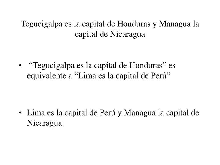 Tegucigalpa es la capital de Honduras y Managua la capital de Nicaragua