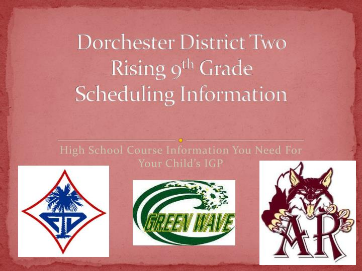 Dorchester district two rising 9 th grade scheduling information