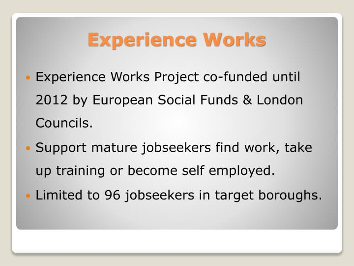 Experience Works Project co-funded until 2012 by European Social Funds & London Councils.
