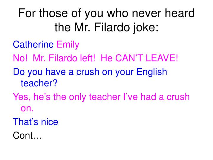 For those of you who never heard the Mr. Filardo joke: