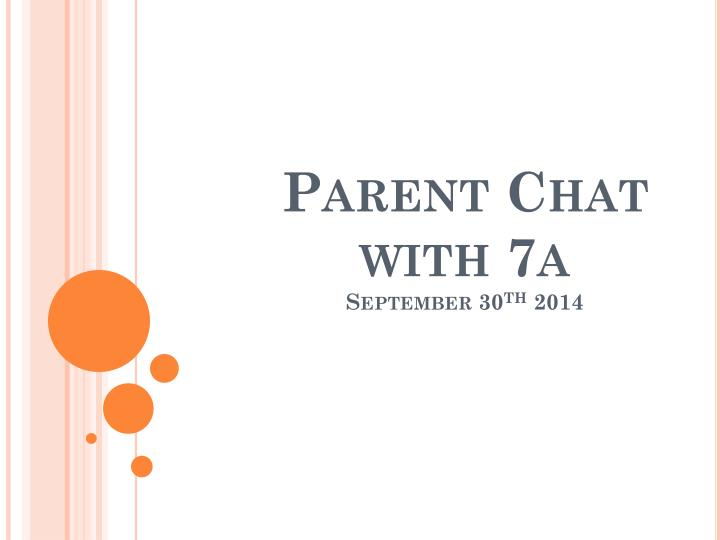 Parent chat with 7a september 30 th 2014