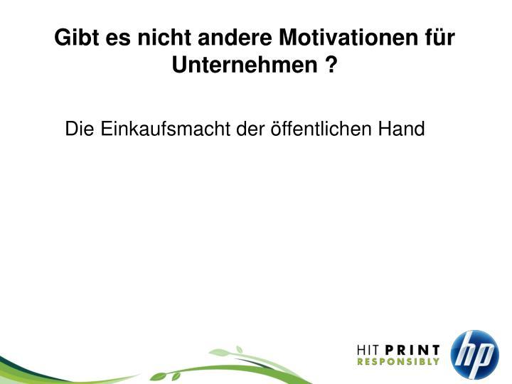 Gibt es nicht andere Motivationen für Unternehmen ?