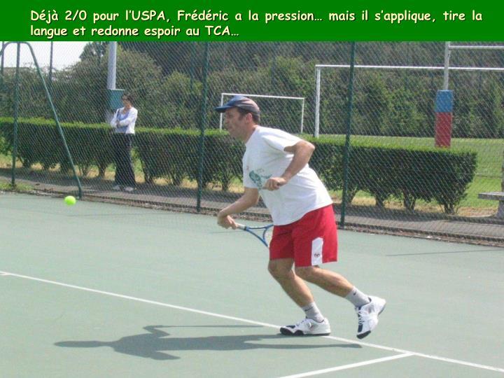 Dj 2/0 pour lUSPA, Frdric a la pression mais il sapplique, tire la langue et redonne espoir au TCA