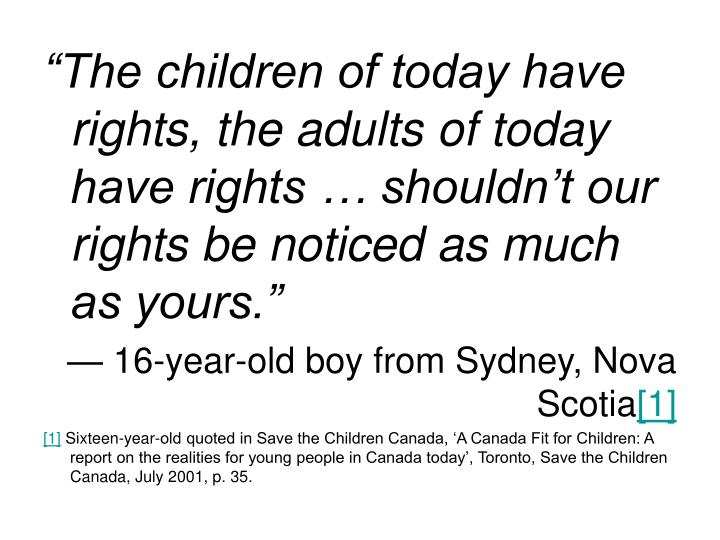 """The children of today have rights, the adults of today have rights … shouldn't our rights be noticed as much as yours."""