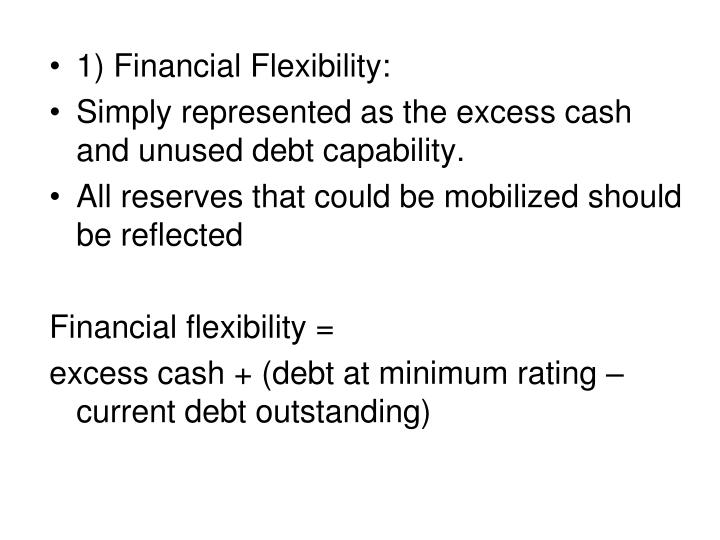 1) Financial Flexibility: