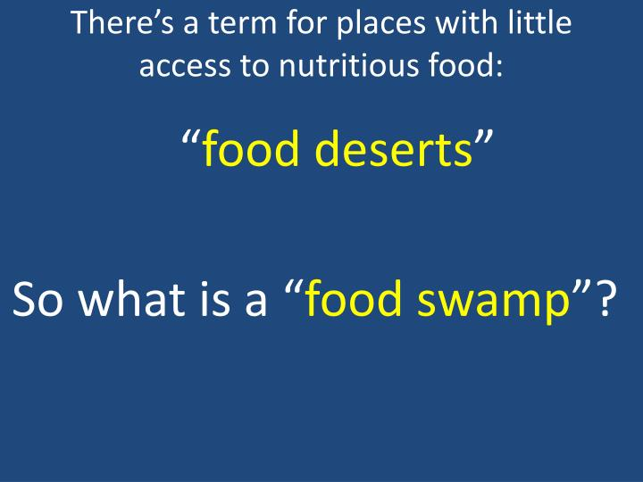 There's a term for places with little access to nutritious food: