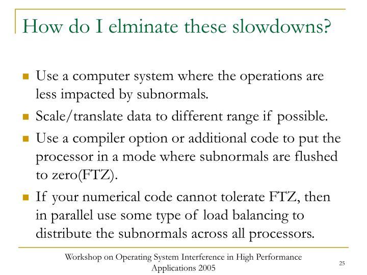 How do I elminate these slowdowns?