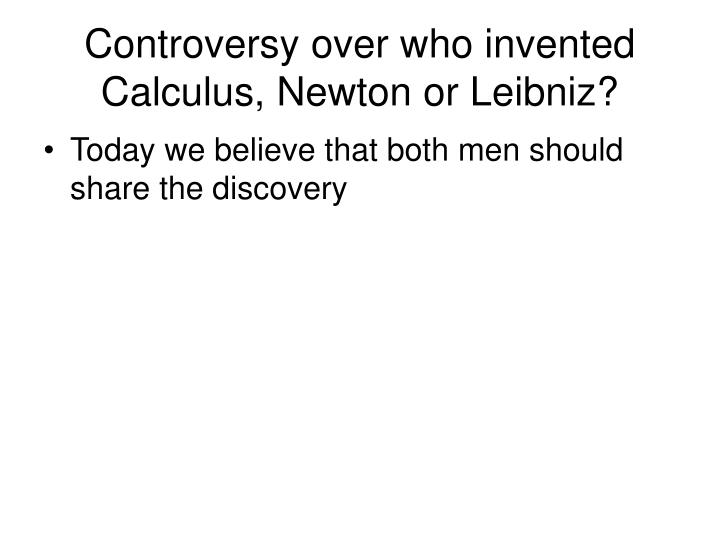 Controversy over who invented Calculus, Newton or Leibniz?