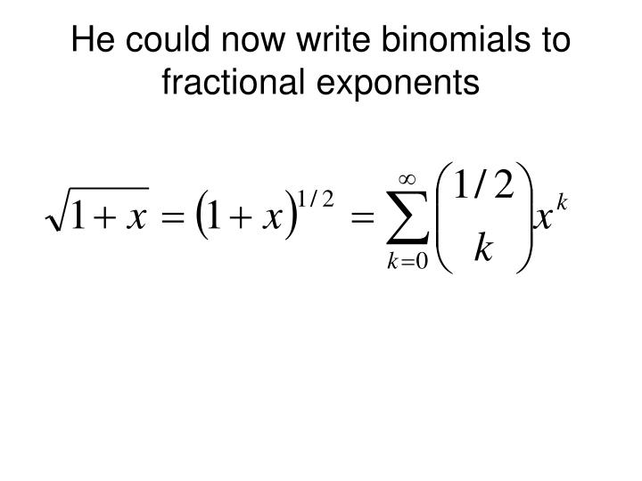 He could now write binomials to fractional exponents