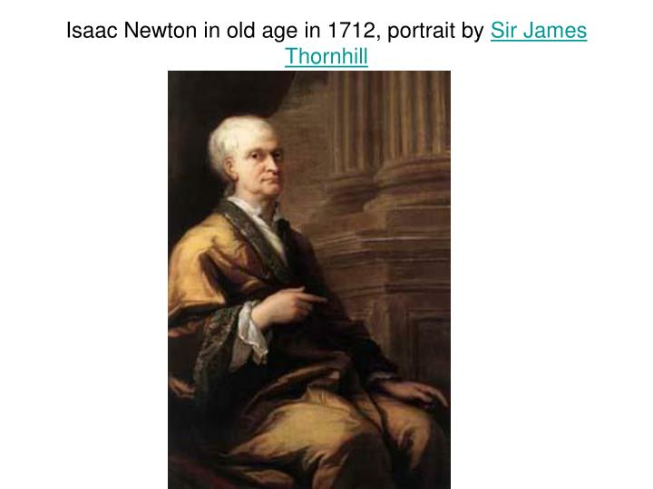 Isaac Newton in old age in 1712, portrait by