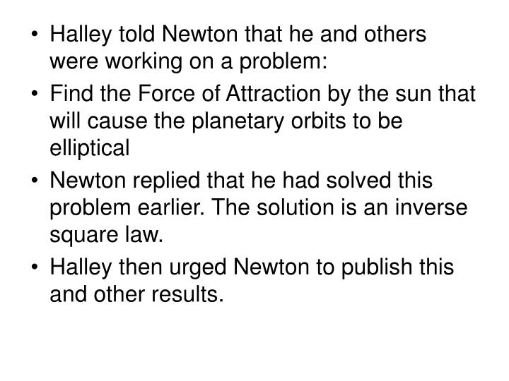 Halley told Newton that he and others were working on a problem: