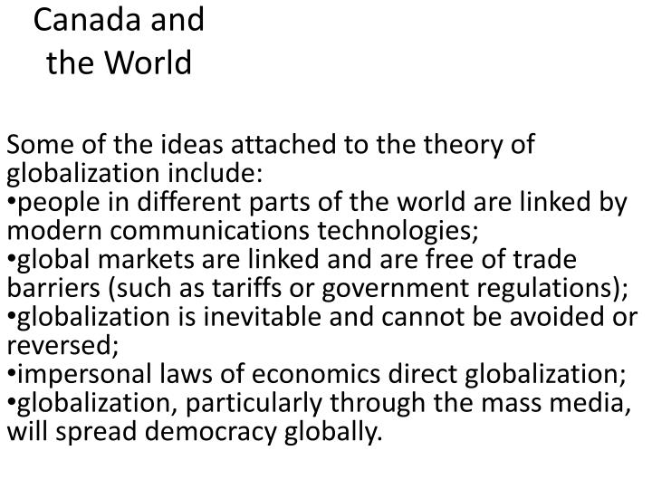 Some of the ideas attached to the theory of globalization include: