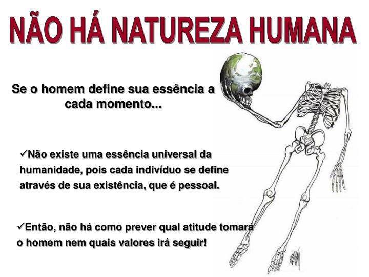 NÃO HÁ NATUREZA HUMANA