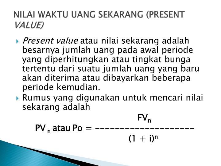 NILAI WAKTU UANG SEKARANG (PRESENT