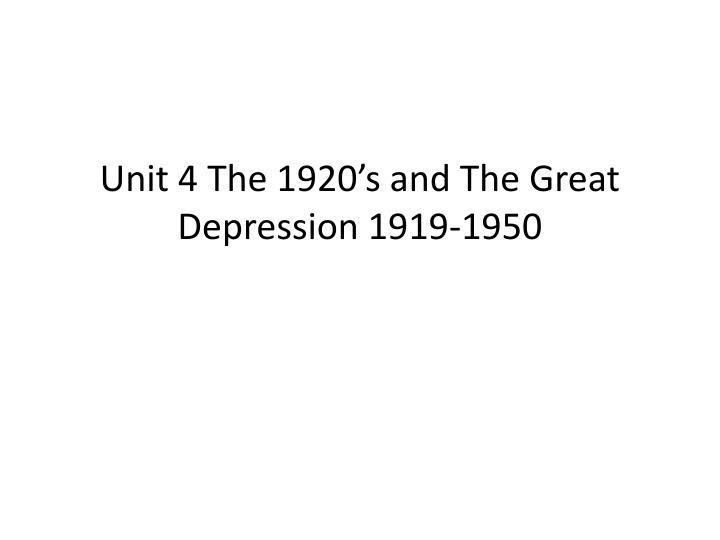 Unit 4 the 1920 s and the great depression 1919 1950