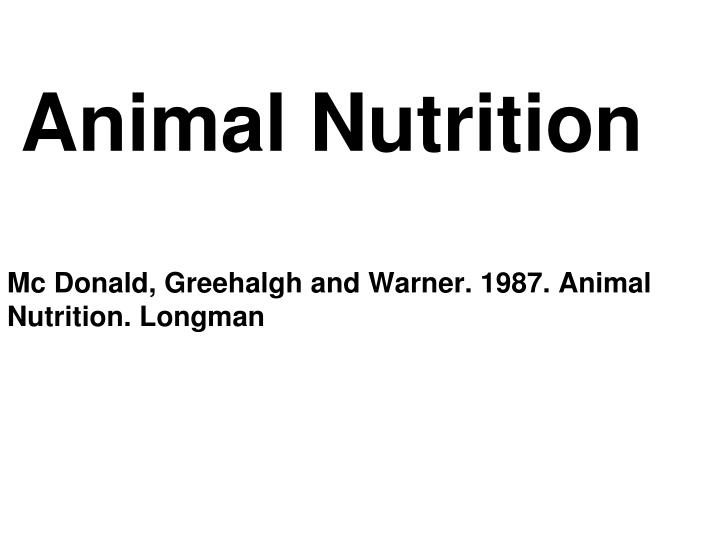 Animal nutrition mc donald greehalgh and warner 1987 animal nutrition longman